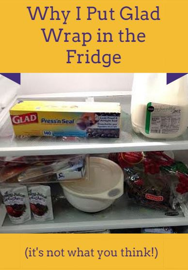 Why I Put Glad Wrap in the Fridge
