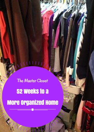 52 Weeks to a More Organized Home | #7 The Master Closet - Saving Toward A Better Life